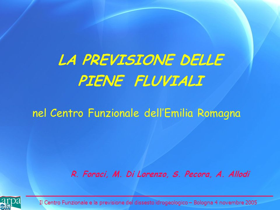 Il Centro Funzionale e la previsione del dissesto idrogeologico – Bologna 4 novembre 2005 LA PREVISIONE DELLE PIENE FLUVIALI nel Centro Funzionale del