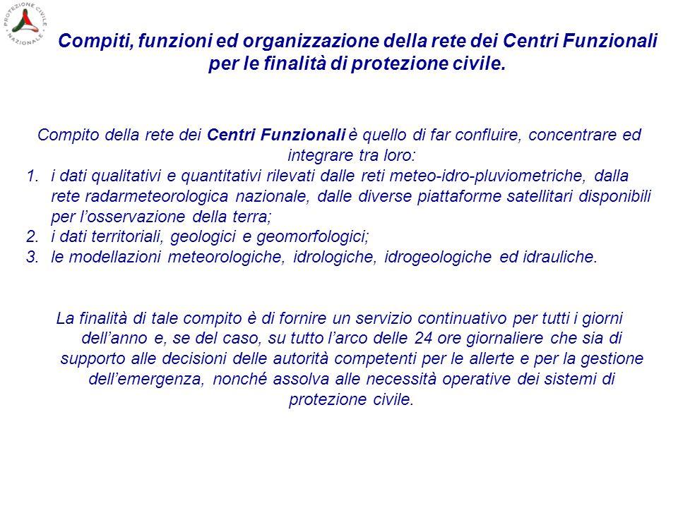 Compito della rete dei Centri Funzionali è quello di far confluire, concentrare ed integrare tra loro: 1.i dati qualitativi e quantitativi rilevati da