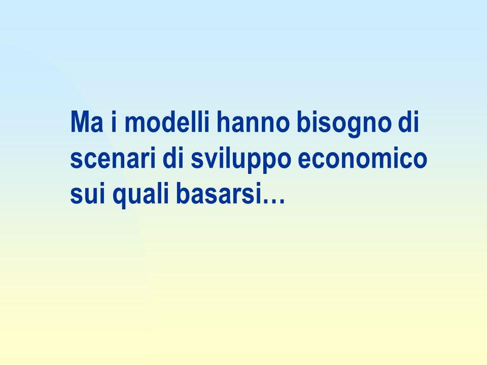 Ma i modelli hanno bisogno di scenari di sviluppo economico sui quali basarsi…