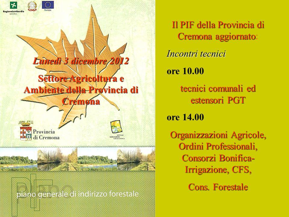 Il PIF della Provincia di Cremona aggiornato Il PIF della Provincia di Cremona aggiornato: Incontri tecnici ore 10.00 tecnici comunali ed estensori PG