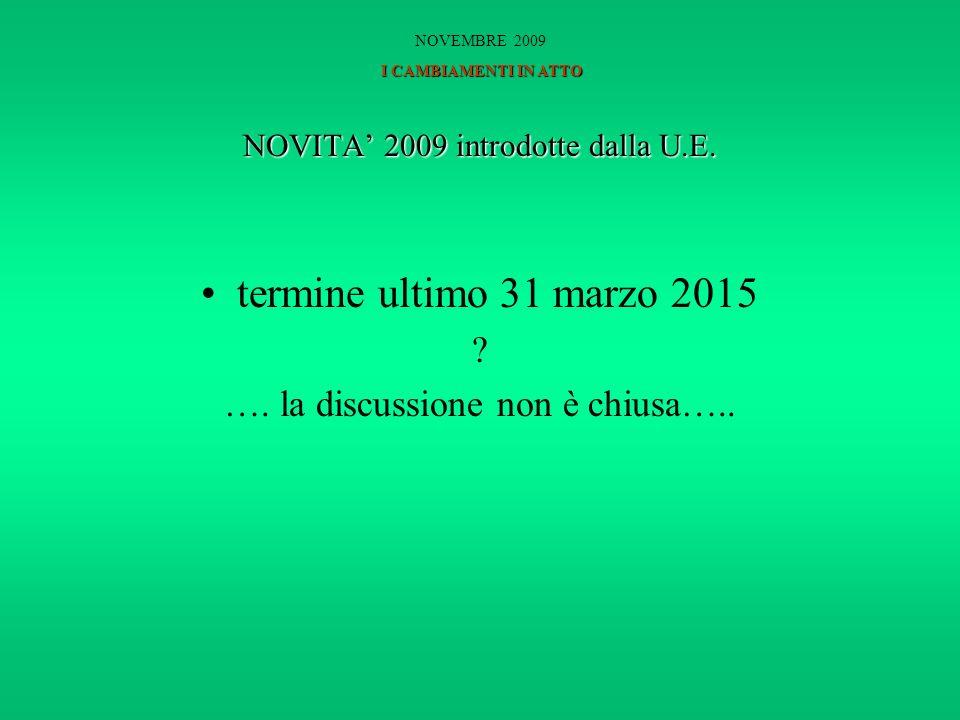 NOVITA 2009 introdotte dalla U.E. termine ultimo 31 marzo 2015 .