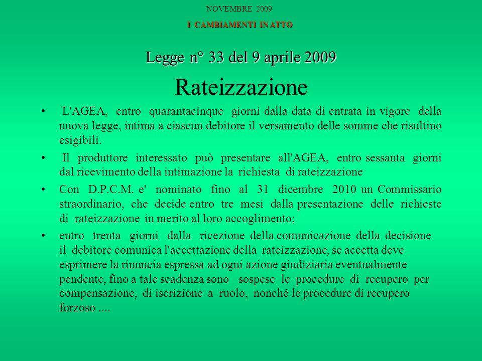 Legge n° 33 del 9 aprile 2009 Rateizzazione L AGEA, entro quarantacinque giorni dalla data di entrata in vigore della nuova legge, intima a ciascun debitore il versamento delle somme che risultino esigibili.