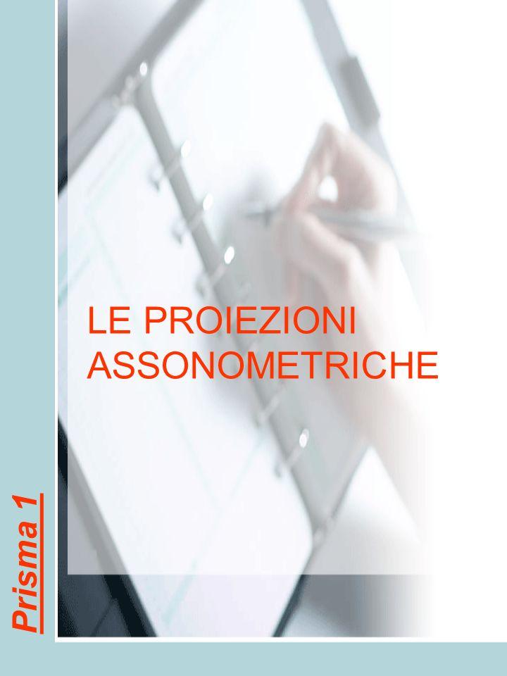 LE PROIEZIONI ASSONOMETRICHE Prisma 1