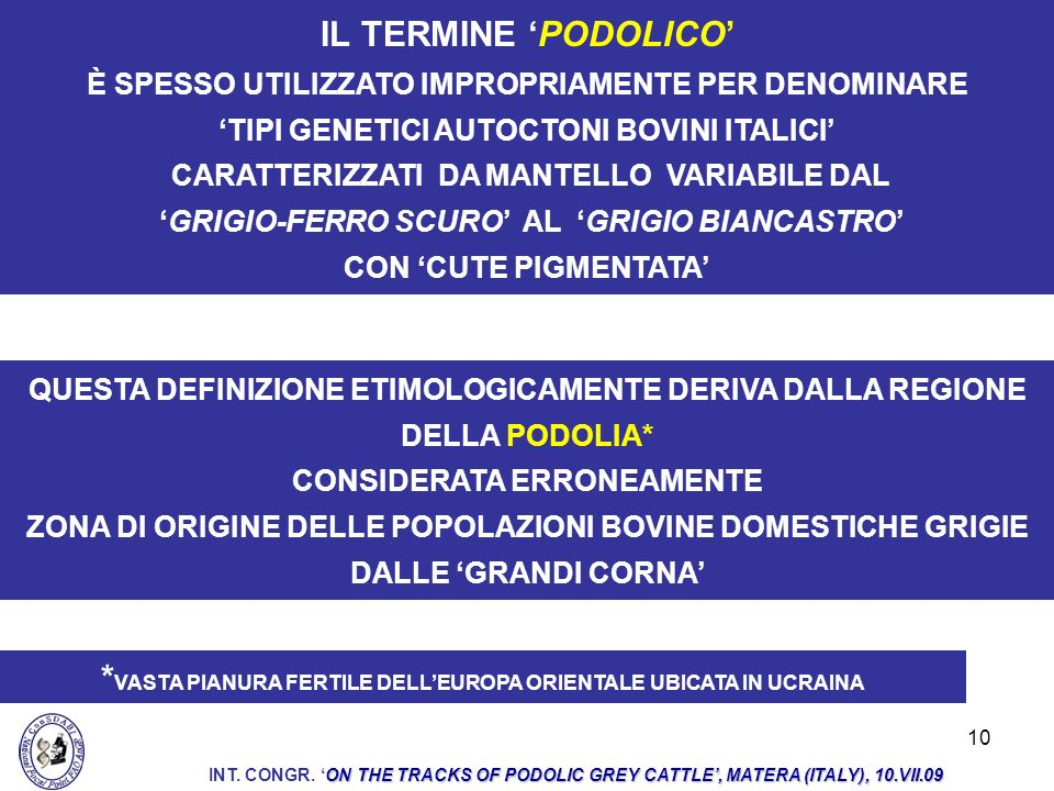 10 IL TERMINE PODOLICO È SPESSO UTILIZZATO IMPROPRIAMENTE PER DENOMINARE TIPI GENETICI AUTOCTONI BOVINI ITALICI CARATTERIZZATI DA MANTELLO VARIABILE D