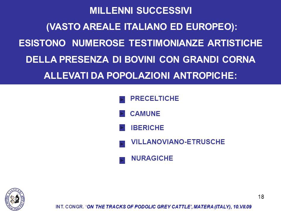 18 PRECELTICHE MILLENNI SUCCESSIVI (VASTO AREALE ITALIANO ED EUROPEO): ESISTONO NUMEROSE TESTIMONIANZE ARTISTICHE DELLA PRESENZA DI BOVINI CON GRANDI