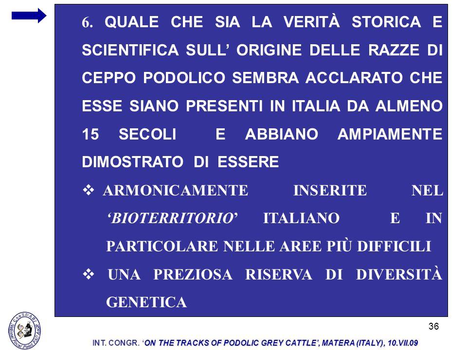 36 6. QUALE CHE SIA LA VERITÀ STORICA E SCIENTIFICA SULL ORIGINE DELLE RAZZE DI CEPPO PODOLICO SEMBRA ACCLARATO CHE ESSE SIANO PRESENTI IN ITALIA DA A