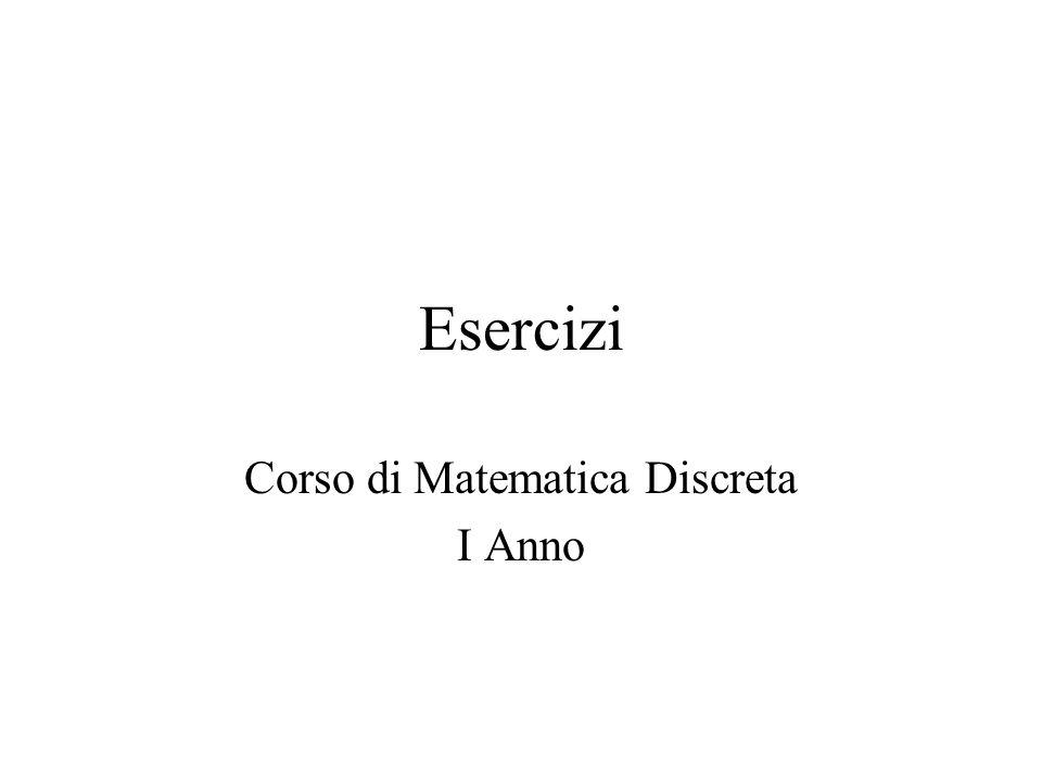Esercizi Corso di Matematica Discreta I Anno