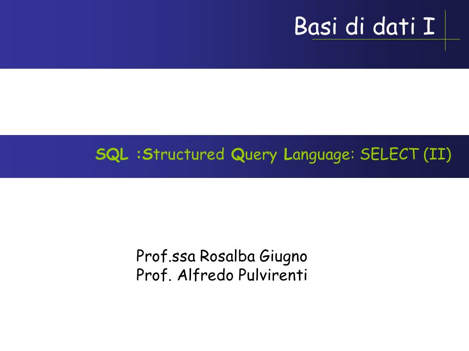 Giugno-Pulvirenti AA 2005-2006 Giunzioni ed Operatori Insiemistici OpInsiem ::= (UNION | INTERSECT | EXCEPT) [CORRESPONDING [BY ( Attributo {,Attributo}) ] ] Union,Intersect,Except sono,,-.