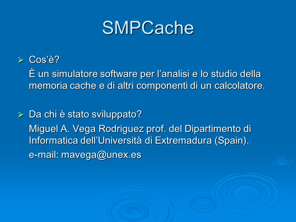 Utilizzo Principalmente per scopo didattico o di ricerca, è un ottimo strumento che facilita gli studenti alla comprensione dei meccanismi di funzionamento della cache.