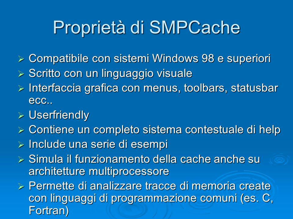 Proprietà di SMPCache Compatibile con sistemi Windows 98 e superiori Compatibile con sistemi Windows 98 e superiori Scritto con un linguaggio visuale Scritto con un linguaggio visuale Interfaccia grafica con menus, toolbars, statusbar ecc..