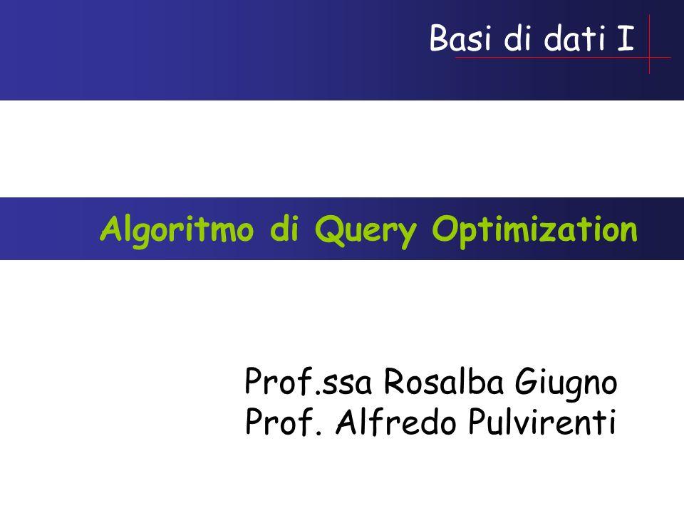 Basi di dati I Prof.ssa Rosalba Giugno Prof. Alfredo Pulvirenti Algoritmo di Query Optimization