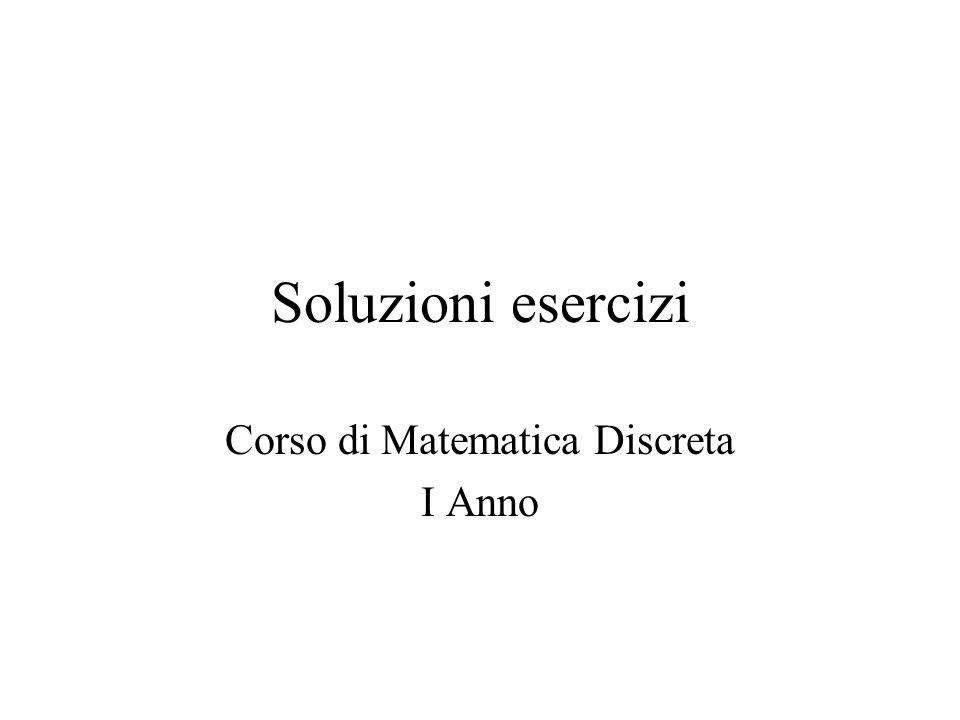 Soluzioni esercizi Corso di Matematica Discreta I Anno