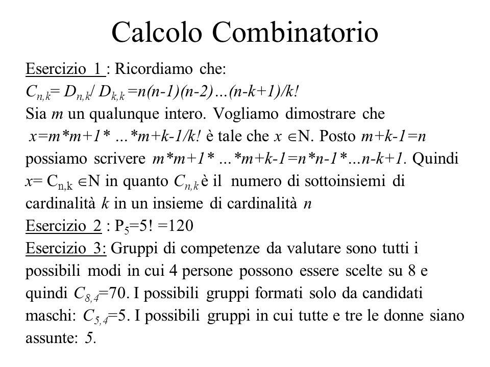 Calcolo Combinatorio Esercizio 1 : Ricordiamo che: C n,k = D n,k / D k,k =n(n-1)(n-2)…(n-k+1)/k.