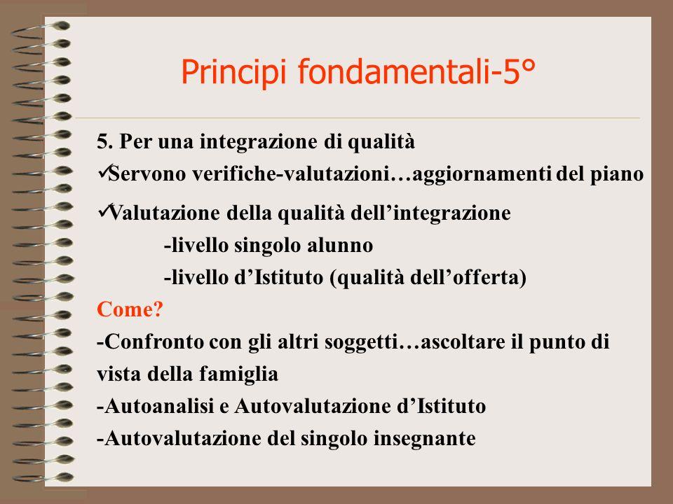 Principi fondamentali-5° 5. Per una integrazione di qualità Servono verifiche-valutazioni…aggiornamenti del piano Valutazione della qualità dellintegr