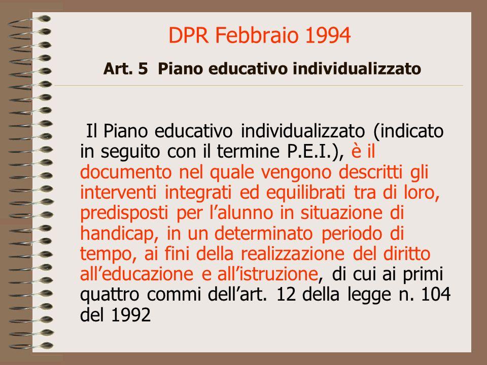 DPR Febbraio 1994 Art. 5 Piano educativo individualizzato Il Piano educativo individualizzato (indicato in seguito con il termine P.E.I.), è il docume