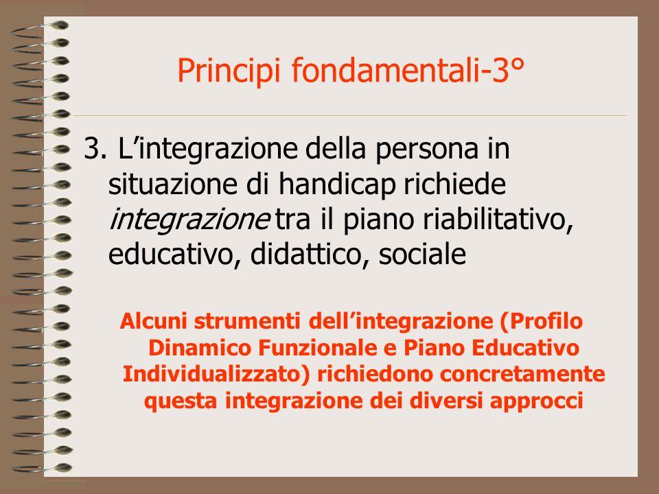 Principi fondamentali-3° 3. Lintegrazione della persona in situazione di handicap richiede integrazione tra il piano riabilitativo, educativo, didatti