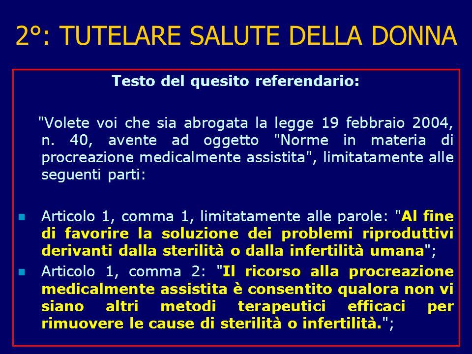 2°: TUTELARE SALUTE DELLA DONNA Testo del quesito referendario: Volete voi che sia abrogata la legge 19 febbraio 2004, n.