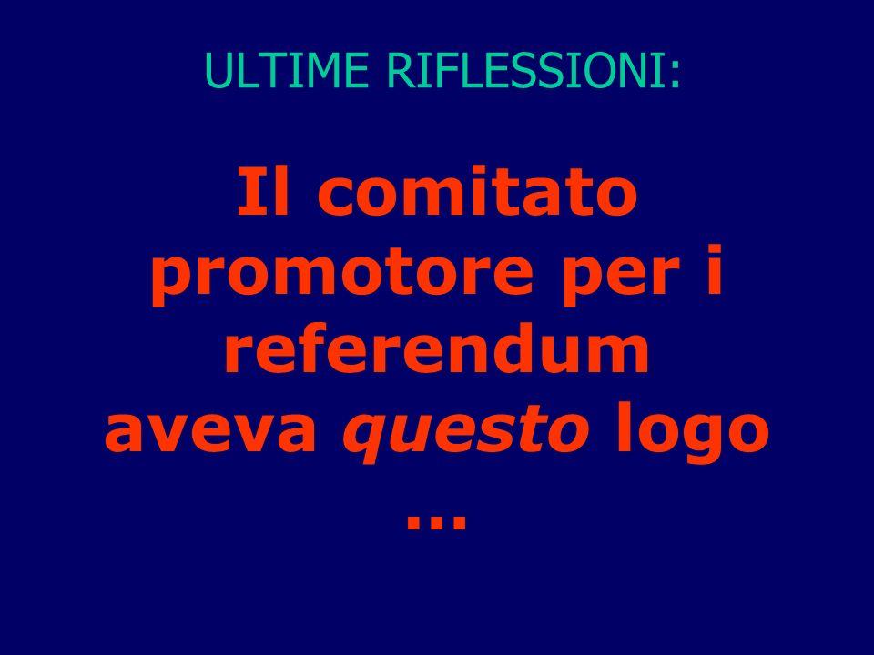 Il comitato promotore per i referendum aveva questo logo … ULTIME RIFLESSIONI: