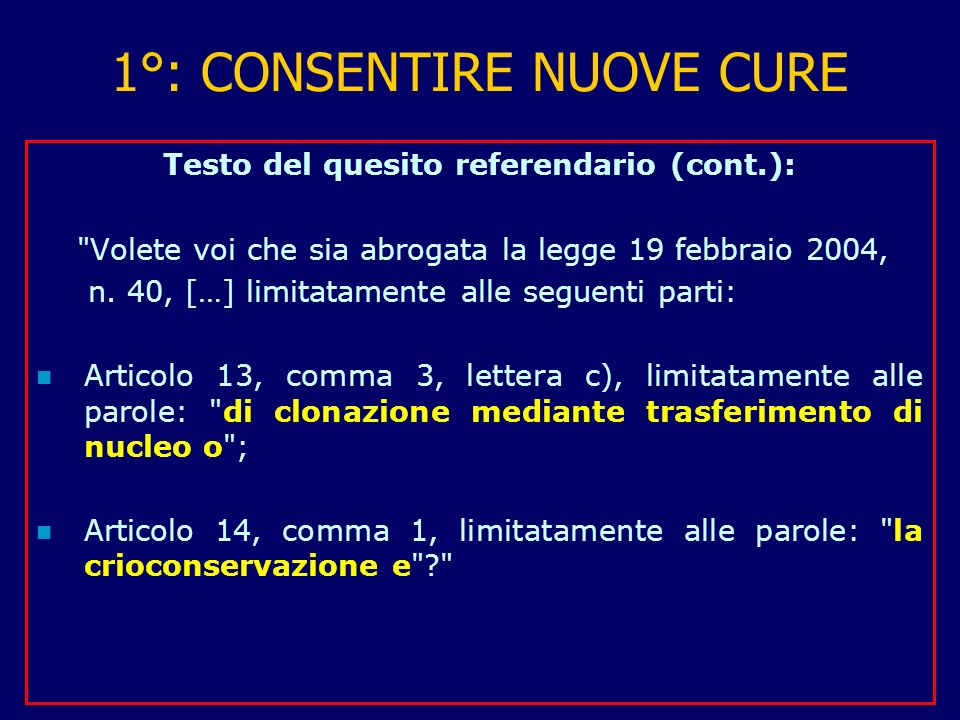 1°: CONSENTIRE NUOVE CURE Testo del quesito referendario (cont.): Volete voi che sia abrogata la legge 19 febbraio 2004, n.