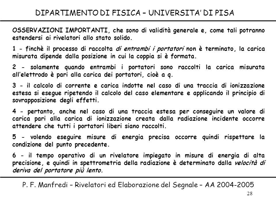 28 DIPARTIMENTO DI FISICA – UNIVERSITA DI PISA P. F. Manfredi – Rivelatori ed Elaborazione del Segnale – AA 2004-2005 OSSERVAZIONI IMPORTANTI, che son