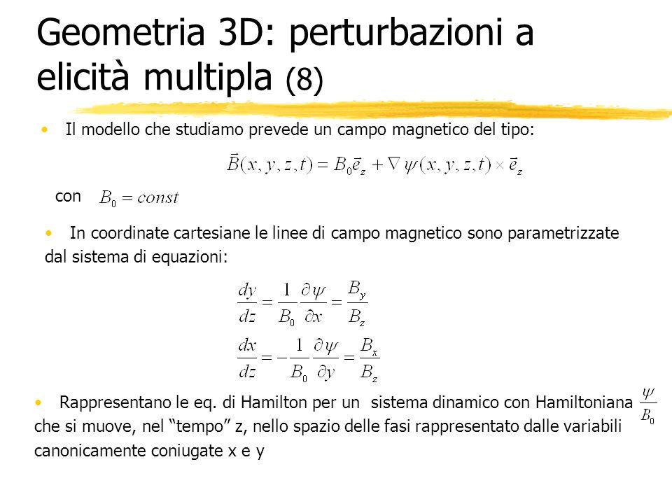 Geometria 3D: perturbazioni a elicità multipla (8) Il modello che studiamo prevede un campo magnetico del tipo: con In coordinate cartesiane le linee