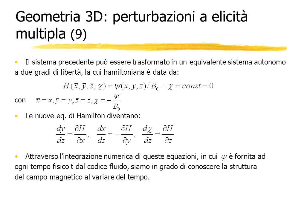 Geometria 3D: perturbazioni a elicità multipla (9) Il sistema precedente può essere trasformato in un equivalente sistema autonomo a due gradi di libe