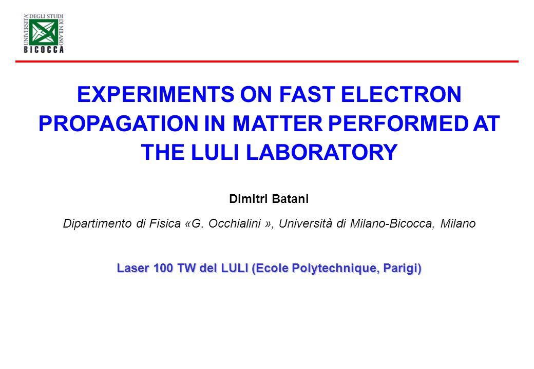 Dimitri Batani Dipartimento di Fisica «G. Occhialini », Università di Milano-Bicocca, Milano Laser 100 TW del LULI (Ecole Polytechnique, Parigi) EXPER
