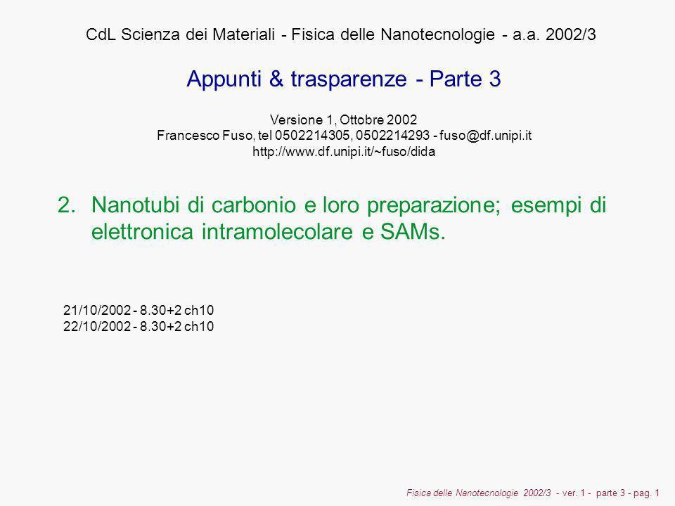 Fisica delle Nanotecnologie 2002/3 - ver. 1 - parte 3 - pag. 1 2.Nanotubi di carbonio e loro preparazione; esempi di elettronica intramolecolare e SAM