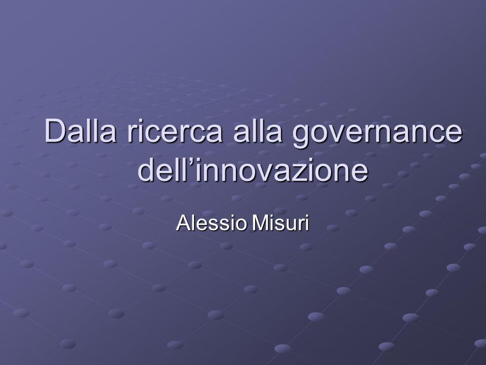 Dalla ricerca alla governance dellinnovazione Alessio Misuri