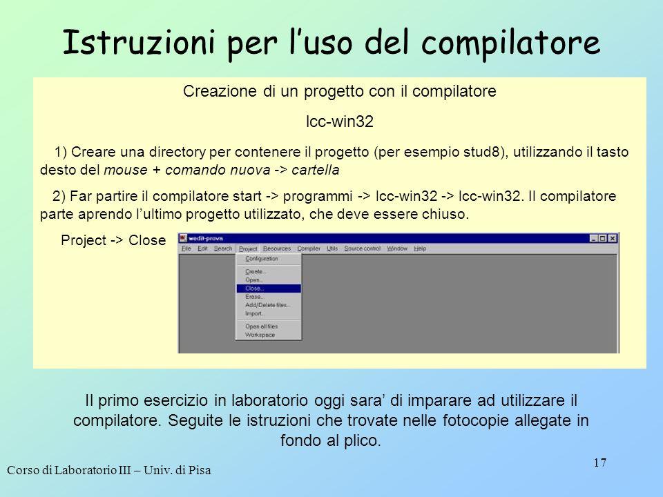 Corso di Laboratorio III – Univ. di Pisa 17 Istruzioni per luso del compilatore Creazione di un progetto con il compilatore lcc-win32 1) Creare una di