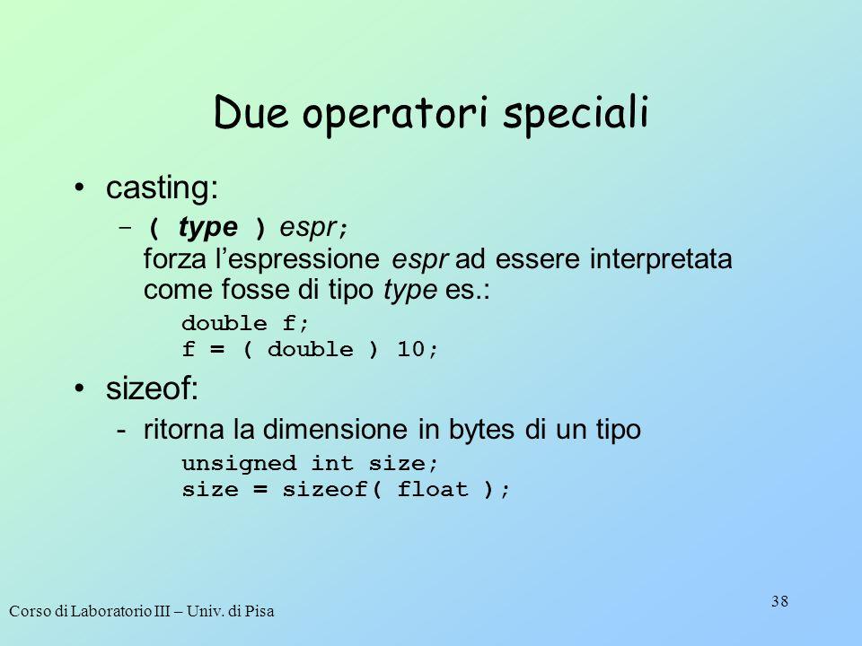 Corso di Laboratorio III – Univ. di Pisa 38 Due operatori speciali casting: -( type ) espr ; forza lespressione espr ad essere interpretata come fosse