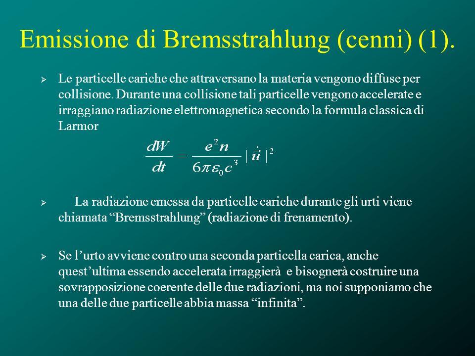 Emissione di Bremsstrahlung (cenni) (1). Le particelle cariche che attraversano la materia vengono diffuse per collisione. Durante una collisione tali