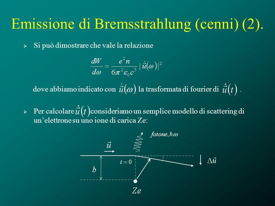 Emissione di Bremsstrahlung (cenni) (2). Si può dimostrare che vale la relazione dove abbiamo indicato con la trasformata di fourier di. Per calcolare