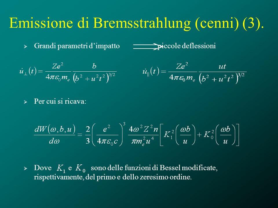 Emissione di Bremsstrahlung (cenni) (3). Grandi parametri dimpatto piccole deflessioni Per cui si ricava: Dove e sono delle funzioni di Bessel modific