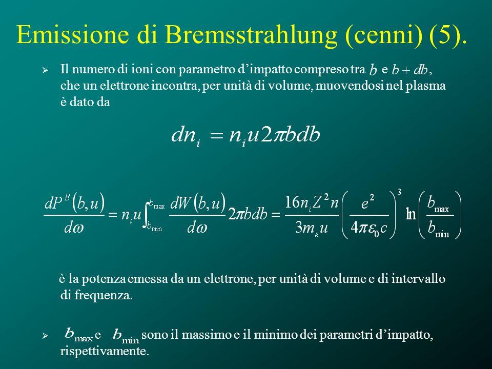 Emissione di Bremsstrahlung (cenni) (5). Il numero di ioni con parametro dimpatto compreso tra e, che un elettrone incontra, per unità di volume, muov