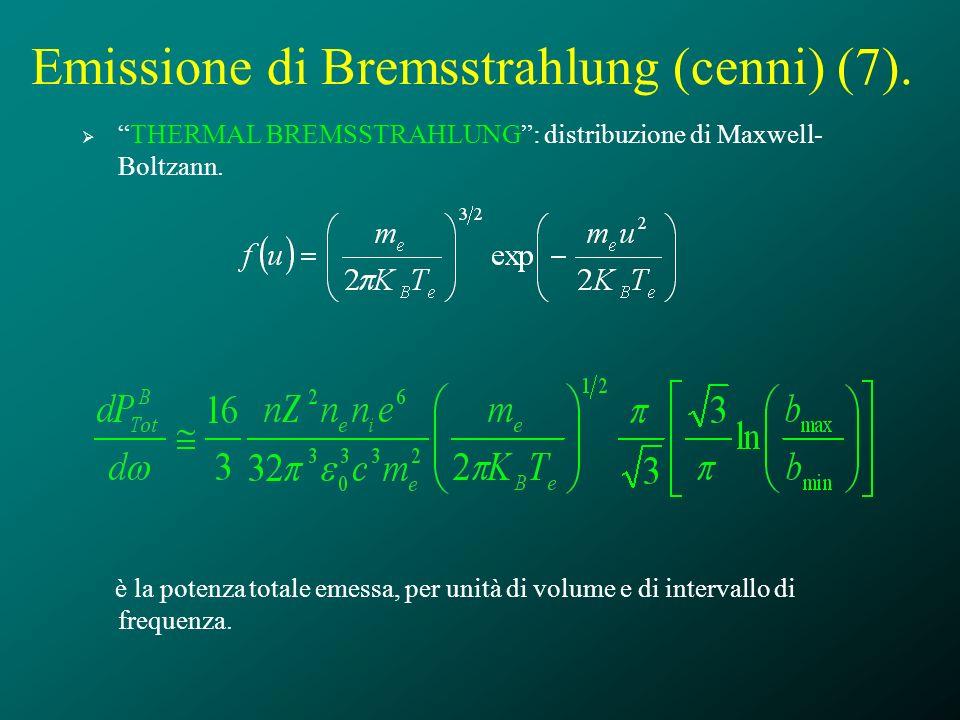 Emissione di Bremsstrahlung (cenni) (7). THERMAL BREMSSTRAHLUNG: distribuzione di Maxwell- Boltzann. è la potenza totale emessa, per unità di volume e