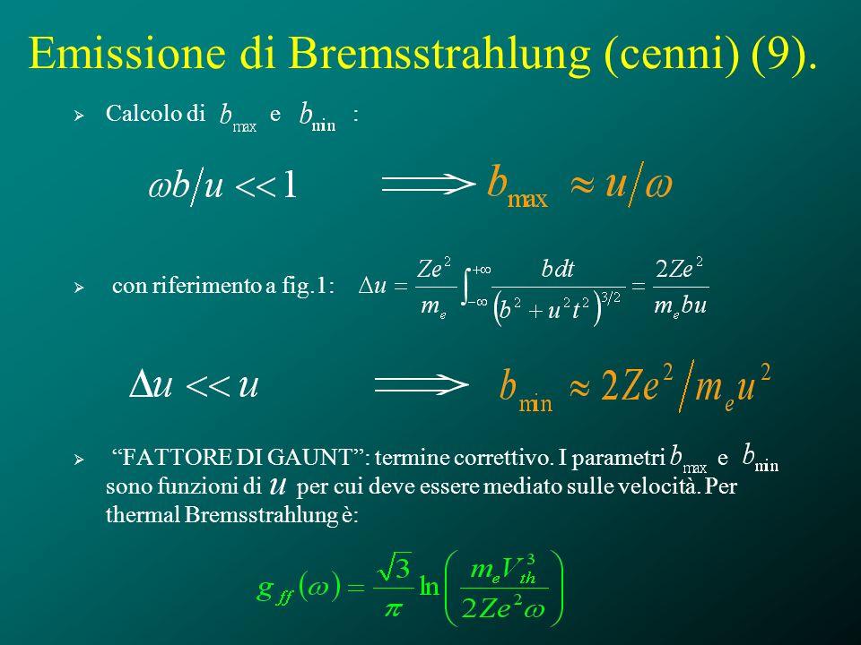 Emissione di Bremsstrahlung (cenni) (9). Calcolo di e : con riferimento a fig.1: FATTORE DI GAUNT: termine correttivo. I parametri e sono funzioni di