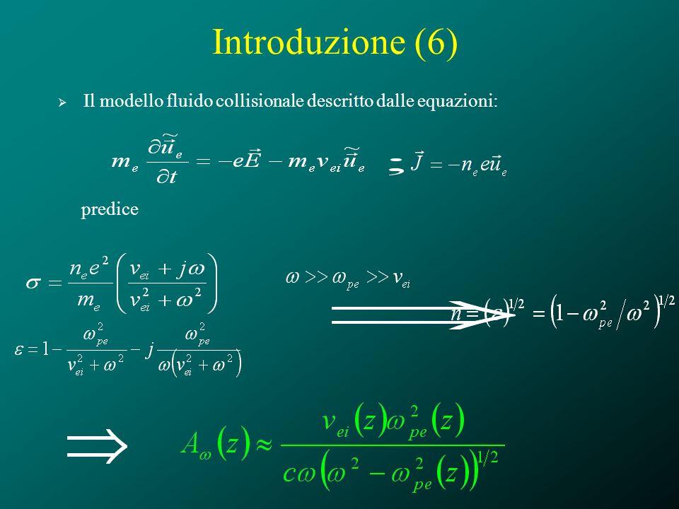 Introduzione (6) Il modello fluido collisionale descritto dalle equazioni: predice