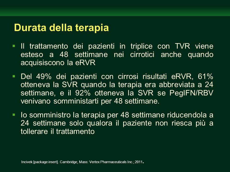 Durata della terapia Il trattamento dei pazienti in triplice con TVR viene esteso a 48 settimane nei cirrotici anche quando acquisiscono la eRVR Del 4