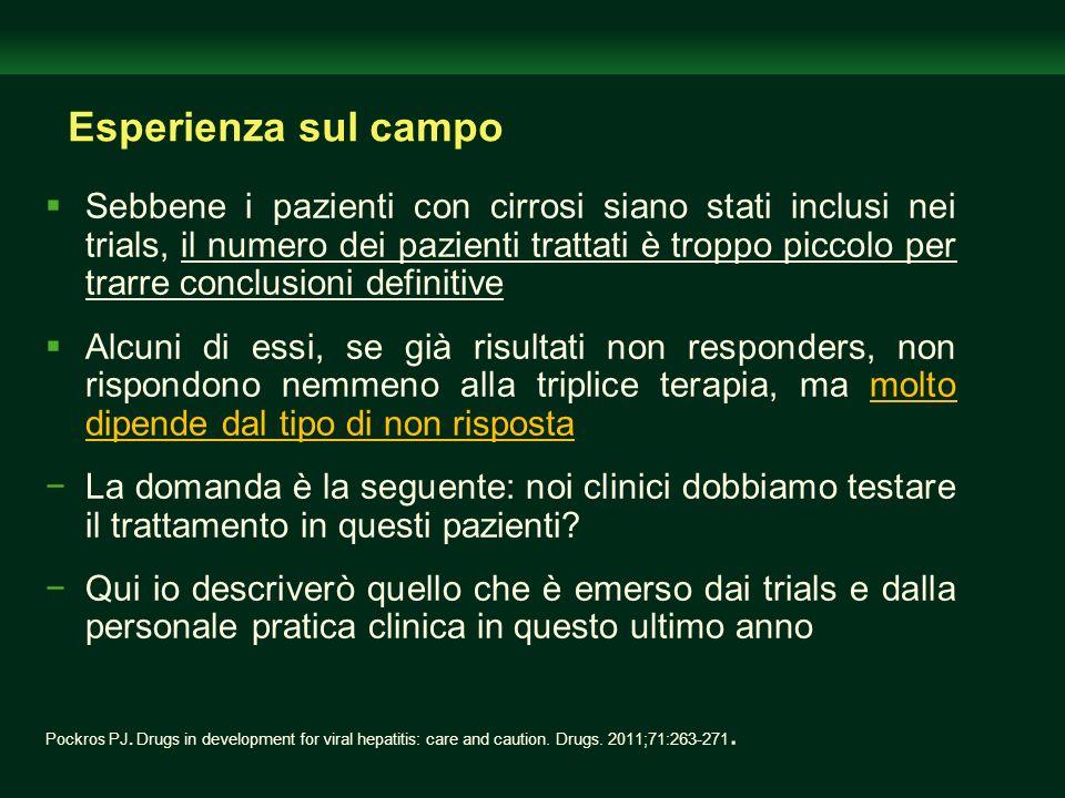 Esperienza sul campo Sebbene i pazienti con cirrosi siano stati inclusi nei trials, il numero dei pazienti trattati è troppo piccolo per trarre conclu