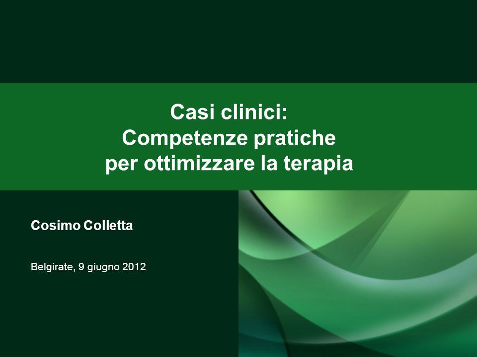 Cosimo Colletta Belgirate, 9 giugno 2012 Casi clinici: Competenze pratiche per ottimizzare la terapia
