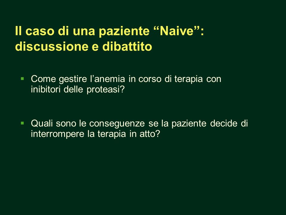 Il caso di una paziente Naive: discussione e dibattito Come gestire lanemia in corso di terapia con inibitori delle proteasi? Quali sono le conseguenz