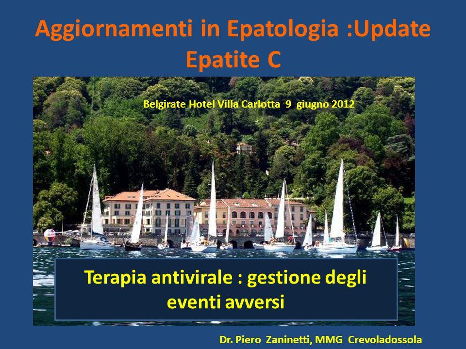 Aggiornamenti in Epatologia :Update Epatite C Belgirate Hotel Villa Carlotta 9 giugno 2012 Dr. Piero Zaninetti, MMG Crevoladossola Terapia antivirale