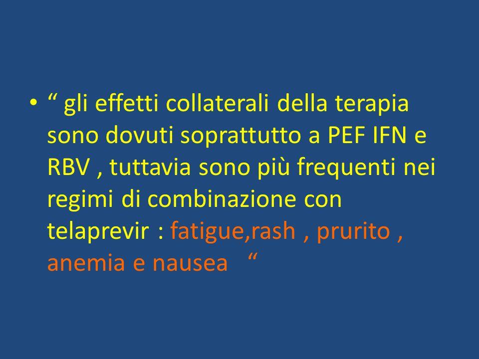 gli effetti collaterali della terapia sono dovuti soprattutto a PEF IFN e RBV, tuttavia sono più frequenti nei regimi di combinazione con telaprevir :