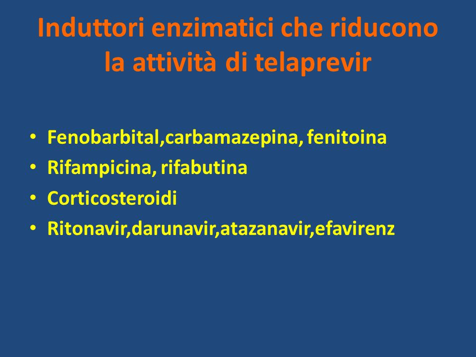 Induttori enzimatici che riducono la attività di telaprevir Fenobarbital,carbamazepina, fenitoina Rifampicina, rifabutina Corticosteroidi Ritonavir,da