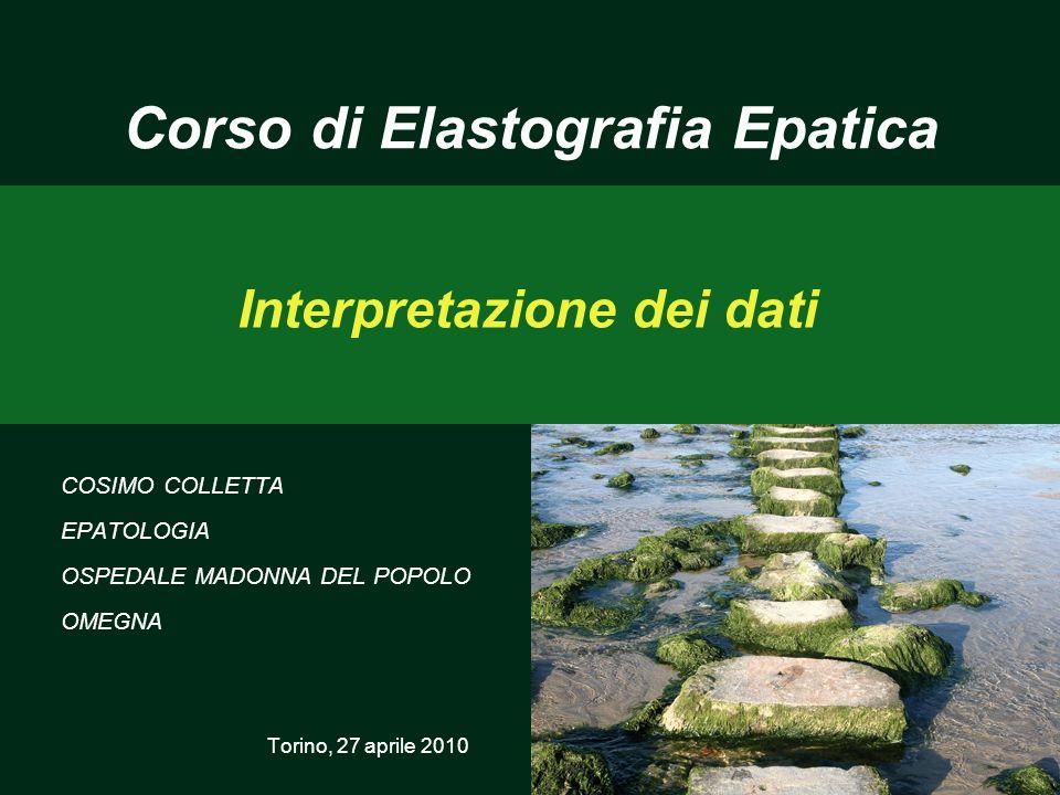 Interpretazione dei dati COSIMO COLLETTA EPATOLOGIA OSPEDALE MADONNA DEL POPOLO OMEGNA Torino, 27 aprile 2010 Corso di Elastografia Epatica