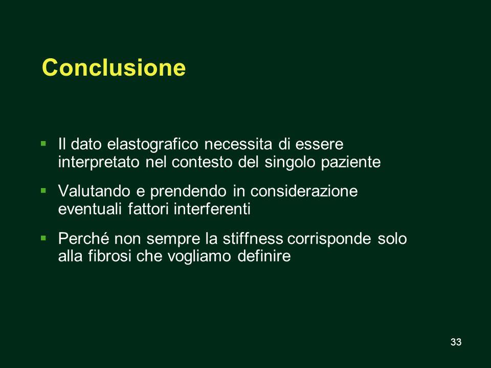 33 Conclusione Il dato elastografico necessita di essere interpretato nel contesto del singolo paziente Valutando e prendendo in considerazione eventu
