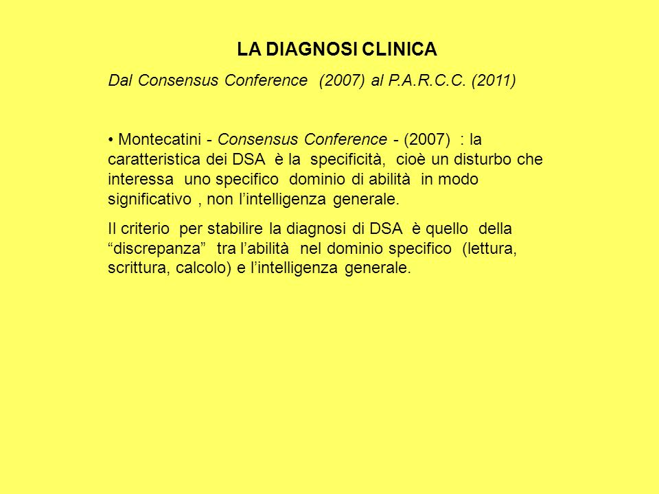 LA DIAGNOSI CLINICA Dal Consensus Conference (2007) al P.A.R.C.C. (2011) Montecatini - Consensus Conference - (2007) : la caratteristica dei DSA è la