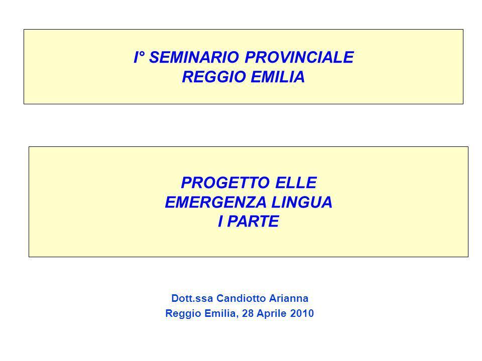 I° SEMINARIO PROVINCIALE REGGIO EMILIA Dott.ssa Candiotto Arianna Reggio Emilia, 28 Aprile 2010 PROGETTO ELLE EMERGENZA LINGUA I PARTE