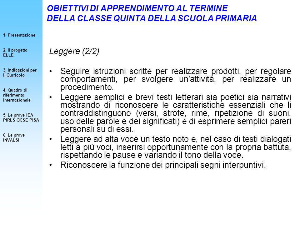 OBIETTIVI DI APPRENDIMENTO AL TERMINE DELLA CLASSE QUINTA DELLA SCUOLA PRIMARIA Leggere (2/2) Seguire istruzioni scritte per realizzare prodotti, per